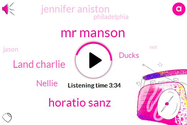 Mr Manson,Horatio Sanz,Land Charlie,Nellie,Ducks,Jennifer Aniston,Philadelphia,Jason