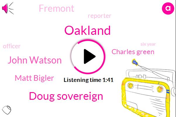 Oakland,Doug Sovereign,John Watson,Matt Bigler,Charles Green,Fremont,Reporter,Officer,Six Year,Fourteen Year