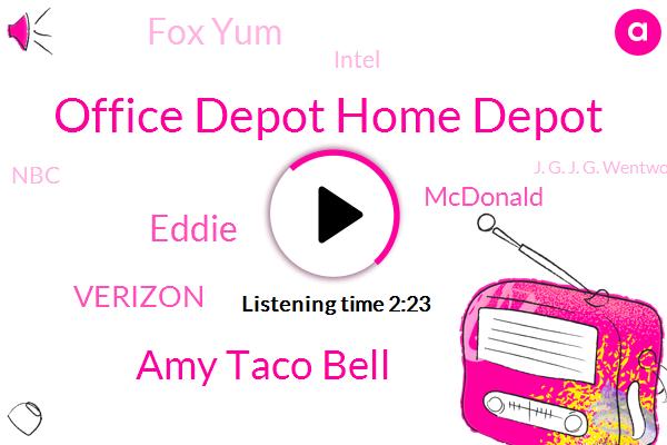 Office Depot Home Depot,Amy Taco Bell,Eddie,Verizon,Mcdonald,Fox Yum,Intel,NBC,J. G. J. G. Wentworth,President Trump,Judy