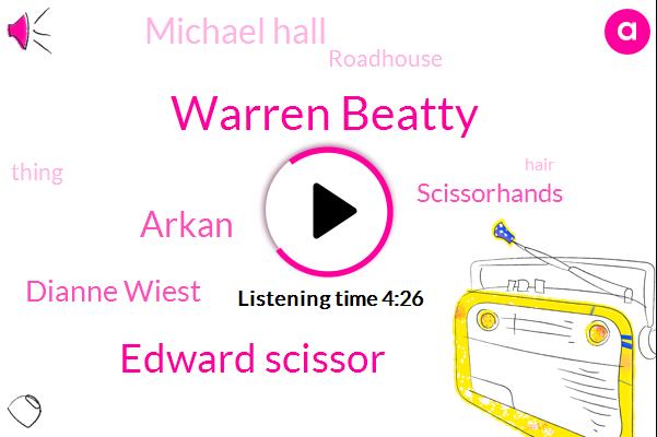 Warren Beatty,Edward Scissor,Arkan,Dianne Wiest,Scissorhands,Michael Hall,Roadhouse