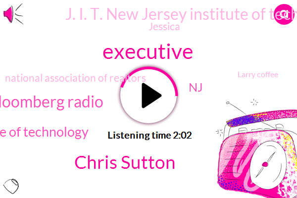Executive,Chris Sutton,Bloomberg Radio,New Jersey Institute Of Technology,NJ,J. I. T. New Jersey Institute Of Technology,Bloomberg,Jessica,National Association Of Realtors,Larry Coffee,Seven Years,Five Years,Six Years,Ten Years