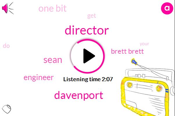 Director,Davenport,Hollywood,Sean,Engineer,Brett Brett,One Bit