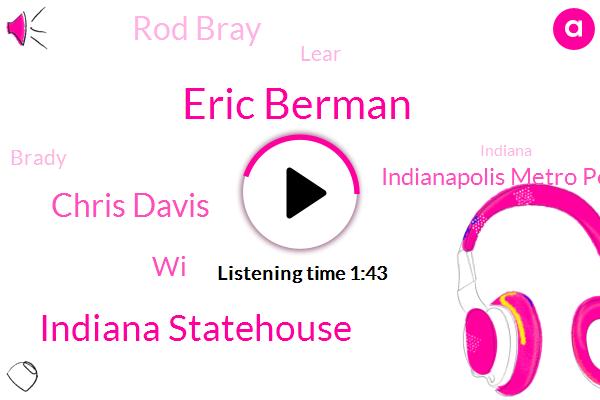 Eric Berman,Indiana Statehouse,Chris Davis,WI,Indianapolis Metro Police Department,Rod Bray,Lear,Brady,Indiana,Senate,Intern,President Trump