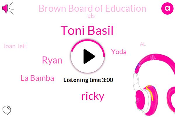 Toni Basil,Ricky,Ryan,La Bamba,Yoda,Brown Board Of Education,ELS,Joan Jett,AL,Amazon,Board Of Education,Black Arts,Micky,Mickey,Luke