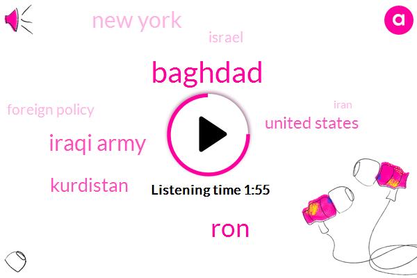 Baghdad,RON,Iraqi Army,Kurdistan,United States,New York,Israel,Foreign Policy,Iran,Iraq,Six Months