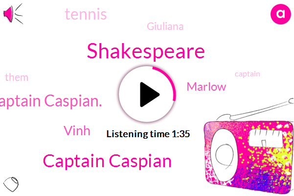 Captain Caspian,Captain Caspian.,Finn,Shakespeare,Vinh,Marlow,Tennis,Giuliana