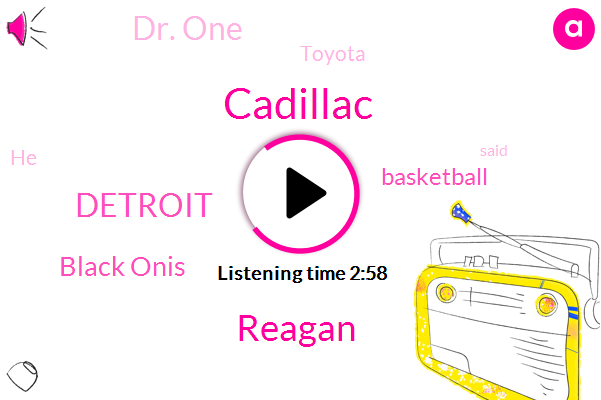 Cadillac,Reagan,Detroit,Black Onis,Basketball,Dr. One,Toyota