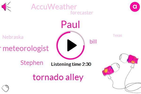 Paul,Tornado Alley,Senior Meteorologist,Stephen,Bill,Accuweather,Forecaster,Nebraska,Texas,Oklahoma,Kansas
