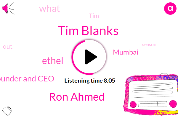 Tim Blanks,Founder And Ceo,Ron Ahmed,Ethel,Mumbai