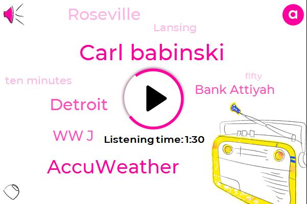 Carl Babinski,Detroit,Accuweather,Ww J,Bank Attiyah,Roseville,Lansing,Ten Minutes