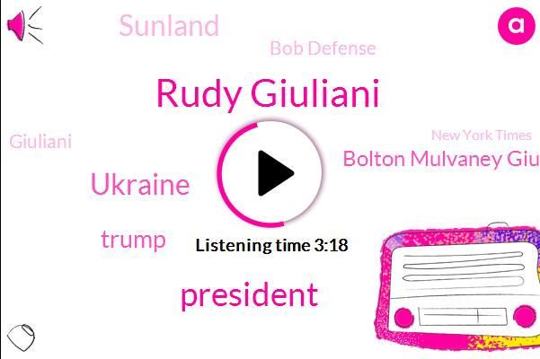 Rudy Giuliani,President Trump,Ukraine,Donald Trump,Bolton Mulvaney Giuliani,Sunland,Bob Defense,Giuliani,New York Times,Biden,Nobel Prize,Gordon,Senator Ron Johnson,Josh,Attorney