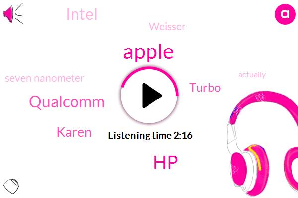 Apple,HP,Qualcomm,Karen,Turbo,Intel,Weisser,Seven Nanometer