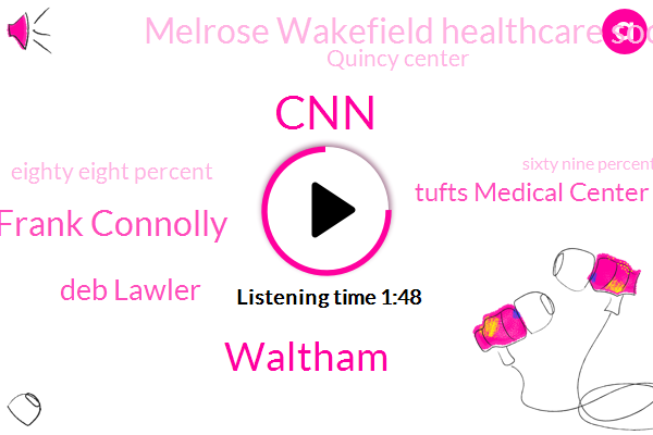 CNN,Waltham,Frank Connolly,Deb Lawler,Tufts Medical Center Lole General Hospital,Melrose Wakefield Healthcare Social Hospital,Quincy Center,Eighty Eight Percent,Sixty Nine Percent,Five Months