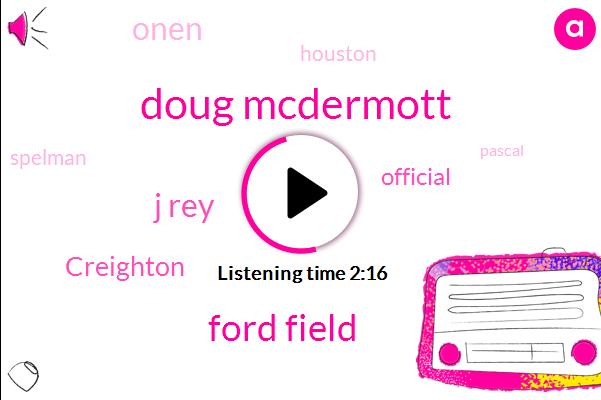 Doug Mcdermott,Ford Field,J Rey,Creighton,Official,Onen,Houston,Spelman,Pascal,Two Years