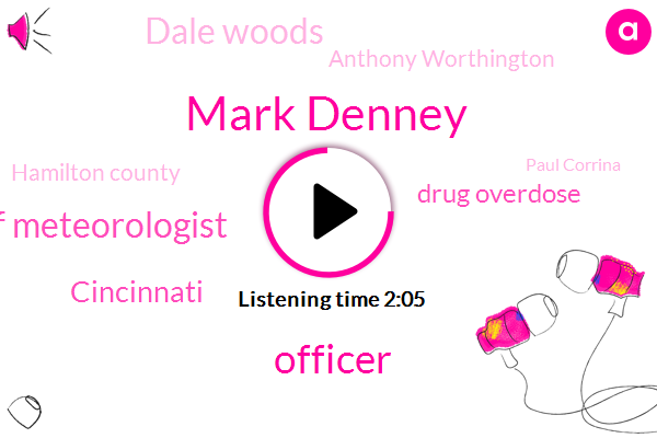 Mark Denney,Officer,Chief Meteorologist,Cincinnati,Drug Overdose,Dale Woods,Anthony Worthington,Hamilton County,Paul Corrina,Steve Raleigh,Roman Hamill County,Queen City,Coleraine,Miami,Fifty Seven Degrees,Thirty Nine Year