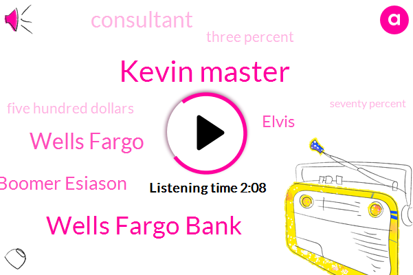 Kevin Master,Wells Fargo Bank,Wells Fargo,Boomer Esiason,Elvis,Consultant,Three Percent,Five Hundred Dollars,Seventy Percent,Thirty Percent