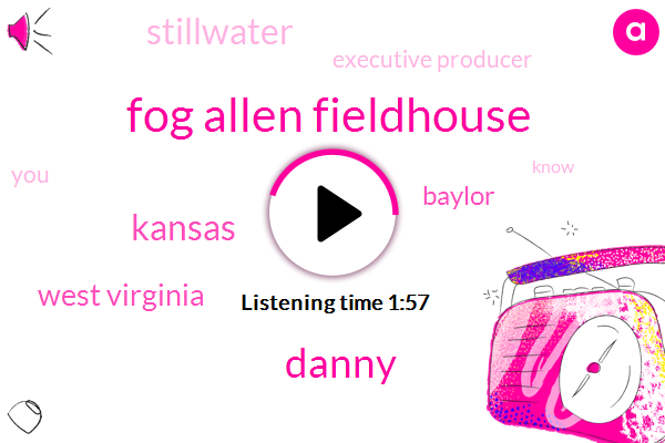 Fog Allen Fieldhouse,Danny,Kansas,West Virginia,Baylor,Stillwater,Executive Producer
