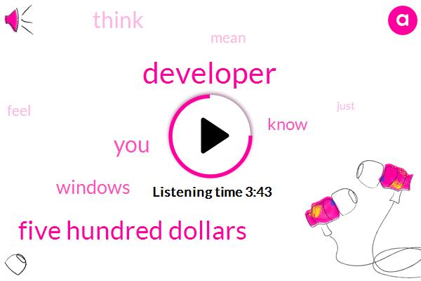 Developer,Five Hundred Dollars