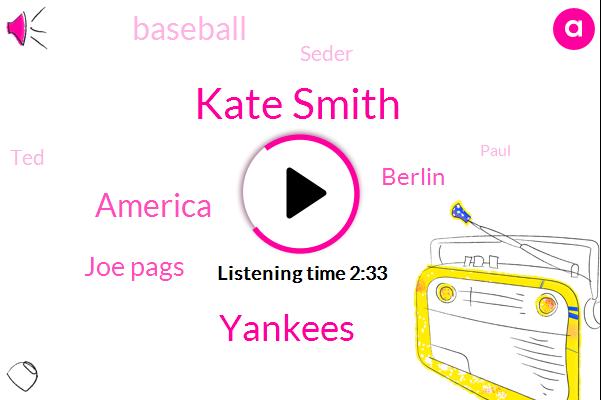 Kate Smith,Yankees,America,Joe Pags,Berlin,Baseball,Seder,TED,Paul,Eighty Years,Eight Billion Dollars