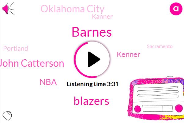 Barnes,Blazers,John Catterson,NBA,Kenner,Oklahoma City,Kanner,Portland,Sacramento,Giza Hill,Twenty Twenty,Bagley,Four Years,Twenty Five Million Dollar,Seventeen Million Dollar,One Year
