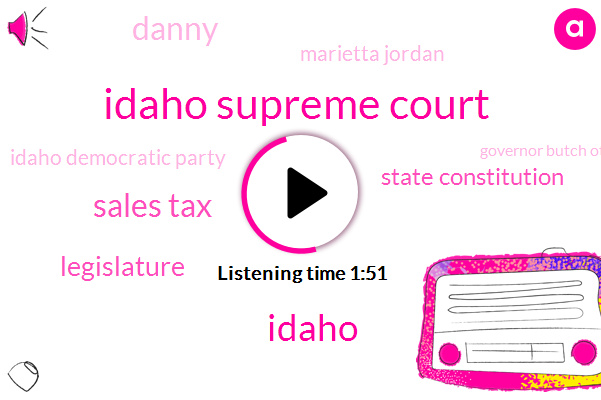Idaho Supreme Court,Sales Tax,Legislature,State Constitution,Danny,Marietta Jordan,Idaho Democratic Party,Idaho,Governor Butch Otter,Secretary Of State,Senator,Commissioner,Six Percent,Ten Days