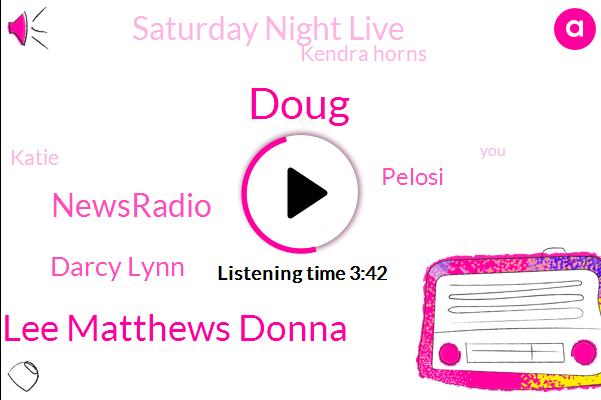 Doug,Lee Matthews Donna,Newsradio,Darcy Lynn,Pelosi,Saturday Night Live,Kendra Horns,Katie,Jack,Leigh Matthews,President Trump,Msnbc,Schumer