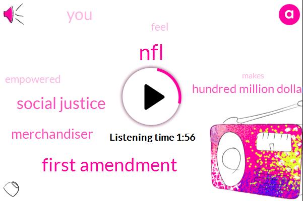 NFL,First Amendment,Social Justice,Merchandiser,Hundred Million Dollars