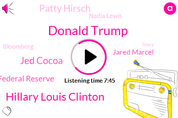 Donald Trump,Hillary Louis Clinton,Jed Cocoa,Federal Reserve,Jared Marcel,Patty Hirsch,Nadia Lewis,Bloomberg,Stacy,FOX,Writer,Justin,Three Percent,Nine Percent,Six Decades,Two Weeks