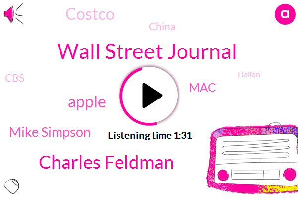 Wall Street Journal,Charles Feldman,Mike Simpson,Apple,MAC,Costco,China,CBS,Dalian,Kagan,Jonathan Service,Producer,Rick Schrader,Debbie,Sergio Alexander,Greg Able,Matt Park,Twenty Seven Pound,Ninety Dollars