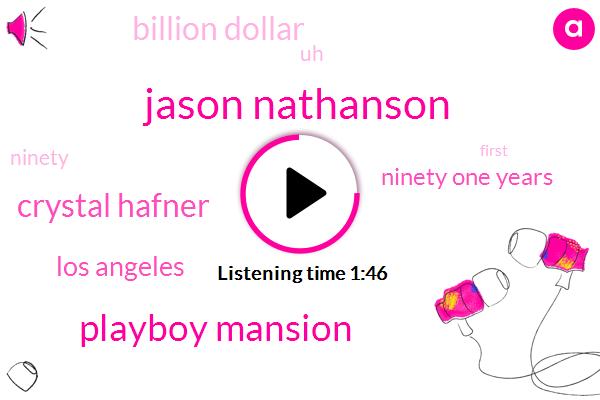 Jason Nathanson,Playboy Mansion,Crystal Hafner,Los Angeles,ABC,Ninety One Years,Billion Dollar