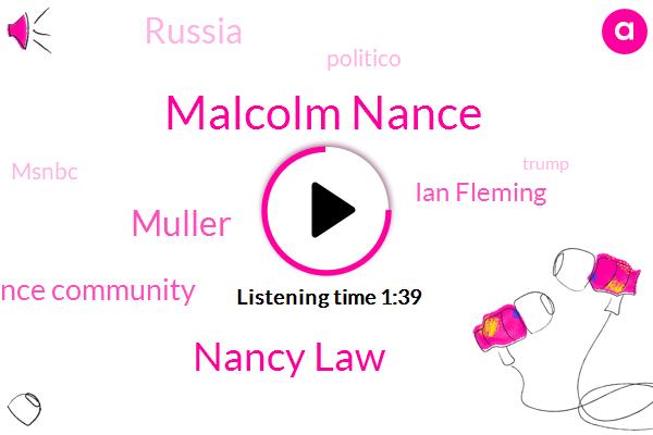 Malcolm Nance,Nancy Law,Muller,House Intelligence Community,Ian Fleming,Russia,Politico,Msnbc,Donald Trump,DOJ,Rick Grenell,Director
