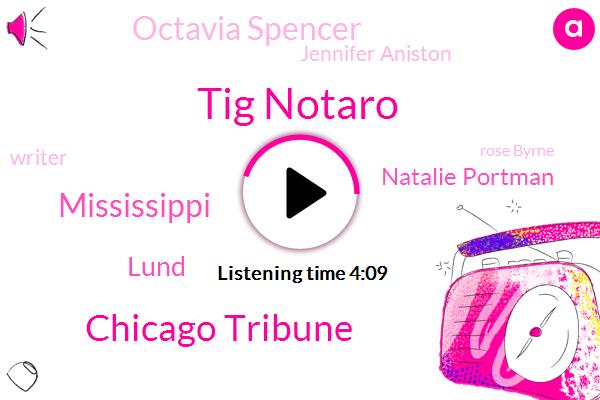 Tig Notaro,Chicago Tribune,Mississippi,Lund,Natalie Portman,Octavia Spencer,Jennifer Aniston,Writer,Rose Byrne,Mark Wahlberg,Eighteen Years
