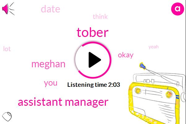 Tober,Assistant Manager,Meghan