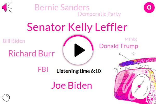 Senator Kelly Leffler,Joe Biden,Richard Burr,FBI,Donald Trump,Bernie Sanders,Democratic Party,Bill Biden,Msnbc,Justice Department,Chris,North Carolina,Oracle,Richard Borough,Richard,Bergen,Georgia,Jared Kushner,Russia