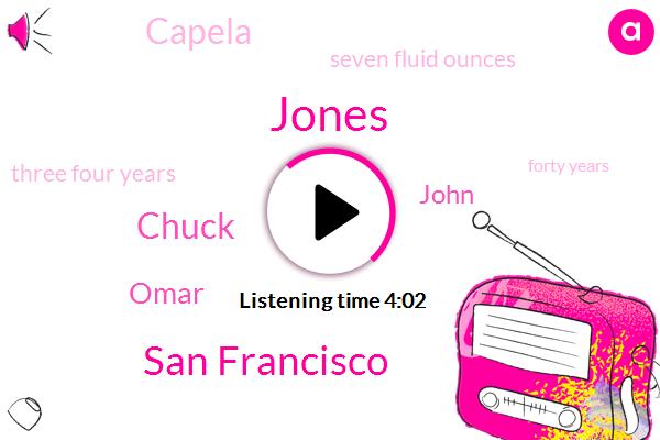 Jones,San Francisco,Chuck,Omar,John,Capela,Seven Fluid Ounces,Three Four Years,Forty Years,Five Pints,One Pint