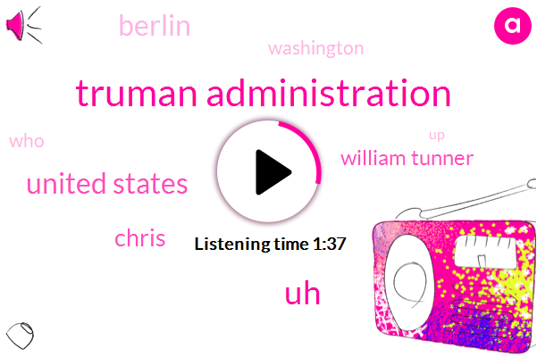 Truman Administration,United States,Chris,William Tunner,Berlin,Washington