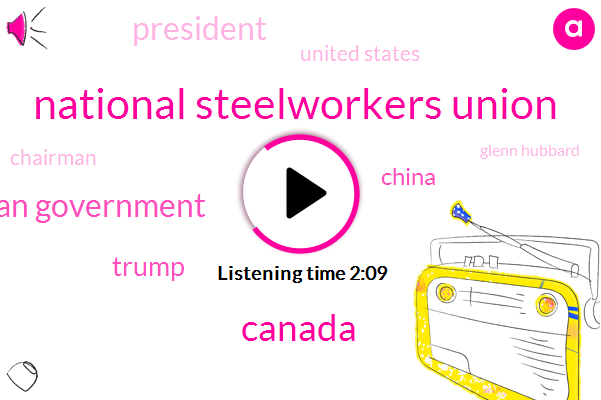 National Steelworkers Union,Canada,Canadian Government,Donald Trump,China,United States,Chairman,President Trump,Glenn Hubbard,Colombia,George W Bush,Mr Hubbard