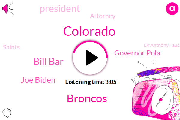 Colorado,Broncos,Bill Bar,Joe Biden,Governor Pola,President Trump,Attorney,Saints,Dr Anthony Fauci,Phil Wiser,Chad Bauer,Janet Yellen,St Ives,Jonathan Karl,Denver Archdiocese,ABC