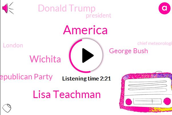 America,Lisa Teachman,Wichita,Republican Party,George Bush,Donald Trump,President Trump,London,FOX,Chief Meteorologist,Dan O'neill