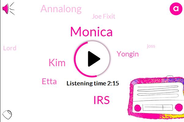 Monica,IRS,KIM,Etta,Yongin,Annalong,Joe Fixit,Lord,Joss,Sandra,Three Quarters