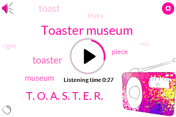 Toaster Museum,T. O. A. S. T. E. R.