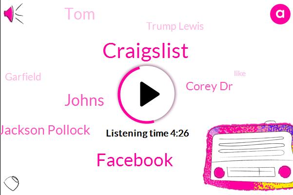 Craigslist,Facebook,Johns,Jackson Pollock,Corey Dr,TOM,Trump Lewis,Garfield