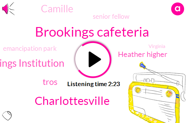 Brookings Cafeteria,Brookings Institution,Charlottesville,Tros,Heather Higher,Camille,Senior Fellow,Emancipation Park,Virginia,Fred,Bill Fine,Andrea Perry,Robert,Professor,Director,Thomas,Williamson,Vanessa,Two Days
