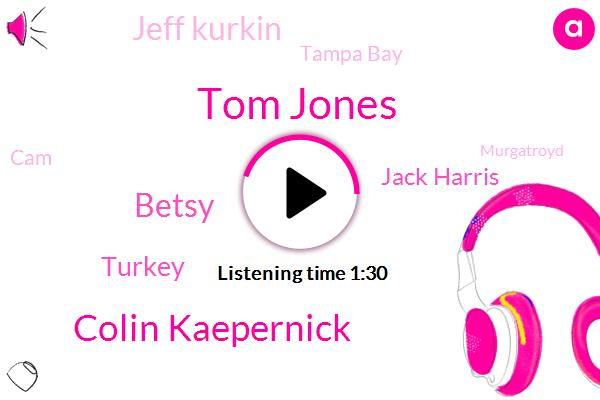 Tom Jones,Colin Kaepernick,Betsy,Turkey,Jack Harris,Jeff Kurkin,Tampa Bay,CAM,Murgatroyd,NFL,Writer,Eleven Minutes
