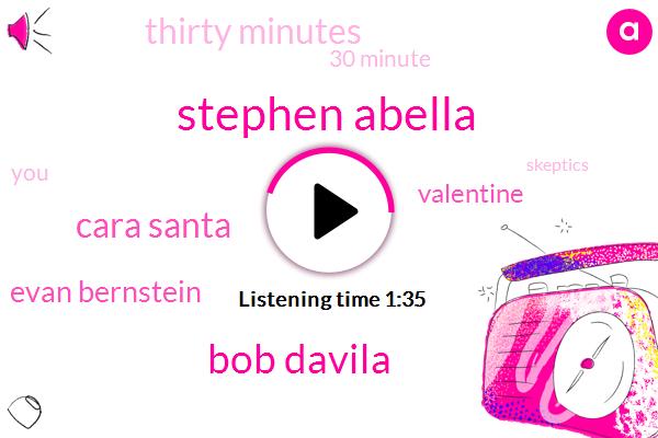 Stephen Abella,Bob Davila,Cara Santa,Evan Bernstein,Valentine,Thirty Minutes,30 Minute