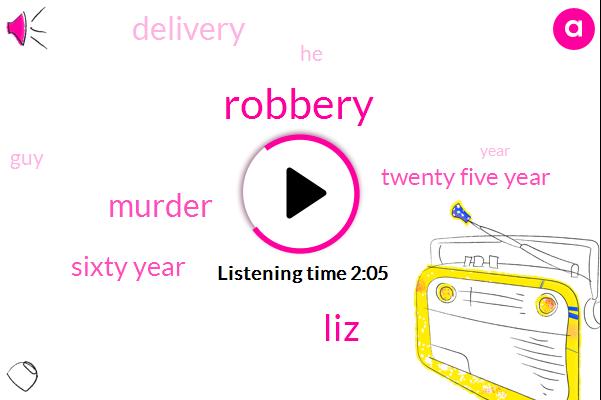 Robbery,LIZ,Murder,Sixty Year,Twenty Five Year
