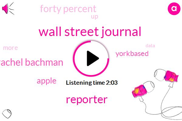 Wall Street Journal,Reporter,Rachel Bachman,Apple,Yorkbased,Forty Percent