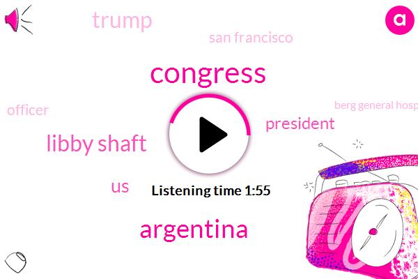 Congress,Argentina,Libby Shaft,United States,President Trump,Donald Trump,San Francisco,Officer,Berg General Hospital,Senate,NPR,Brian Watt,Oakland,Angela Corral,Fourteen Weeks