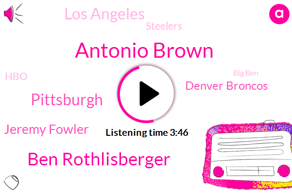 Antonio Brown,Ben Rothlisberger,Pittsburgh,Jeremy Fowler,Denver Broncos,Los Angeles,Steelers,HBO,Big Ben,ABY,Denver,Wendy,Levy,Semtex,Saints,Three Years