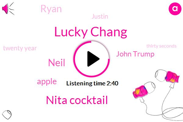 Lucky Chang,Nita Cocktail,Neil,Apple,John Trump,Ryan,Justin,Twenty Year,Thirty Seconds